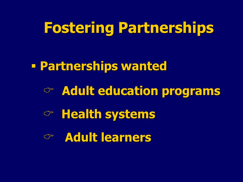 Fostering Partnerships Partnerships wanted Partnerships wanted Adult education programs Adult education programs Health systems Health systems Adult l