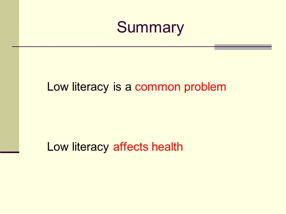 Summary Low literacy is a common problem Low literacy affects health