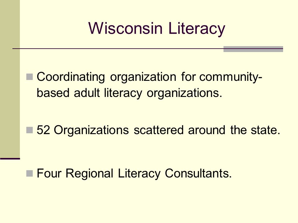 Wisconsin Literacy Coordinating organization for community- based adult literacy organizations.