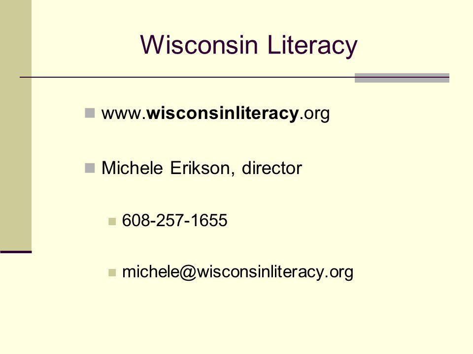 Wisconsin Literacy www.wisconsinliteracy.org Michele Erikson, director 608-257-1655 michele@wisconsinliteracy.org