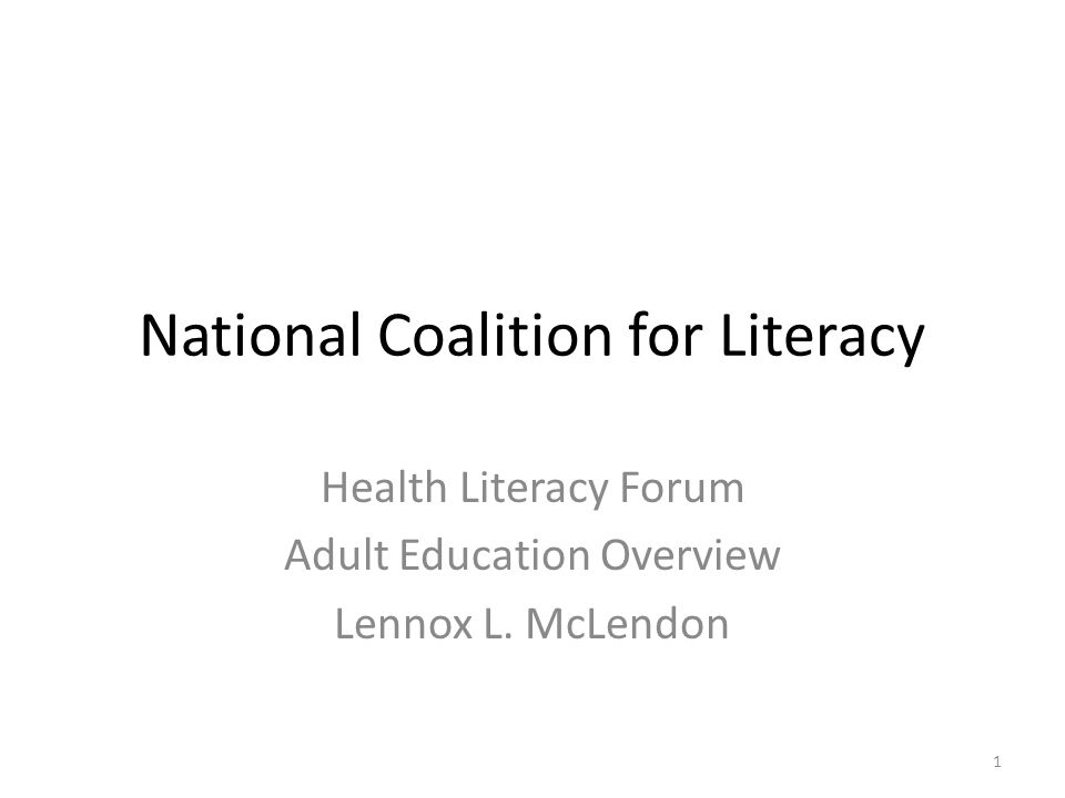 National Coalition for Literacy Health Literacy Forum Adult Education Overview Lennox L. McLendon 1