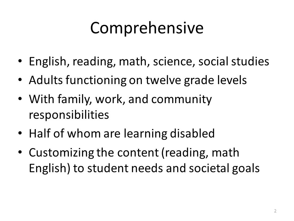 Comprehensive English, reading, math, science, social studies Adults functioning on twelve grade levels With family, work, and community responsibilities Half of whom are learning disabled Customizing the content (reading, math English) to student needs and societal goals 2