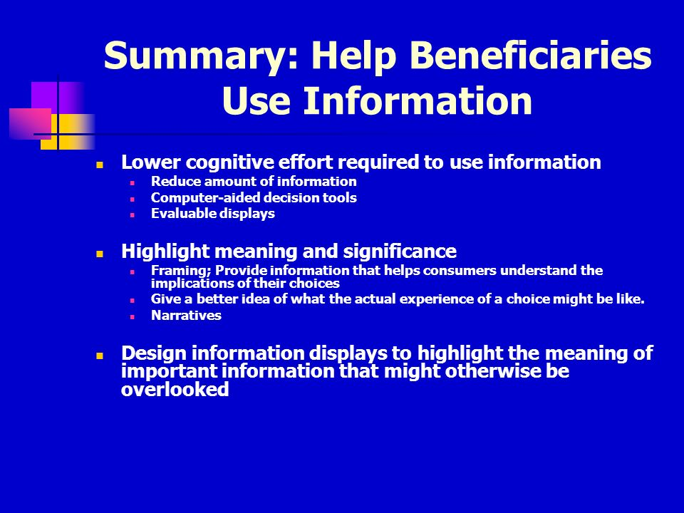 Summary: Help Beneficiaries Use Information Lower cognitive effort required to use information Reduce amount of information Computer-aided decision to
