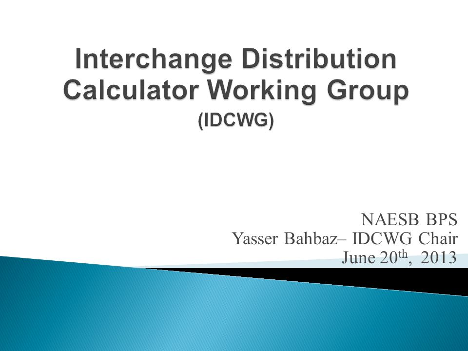 NAESB BPS Yasser Bahbaz– IDCWG Chair June 20 th, 2013