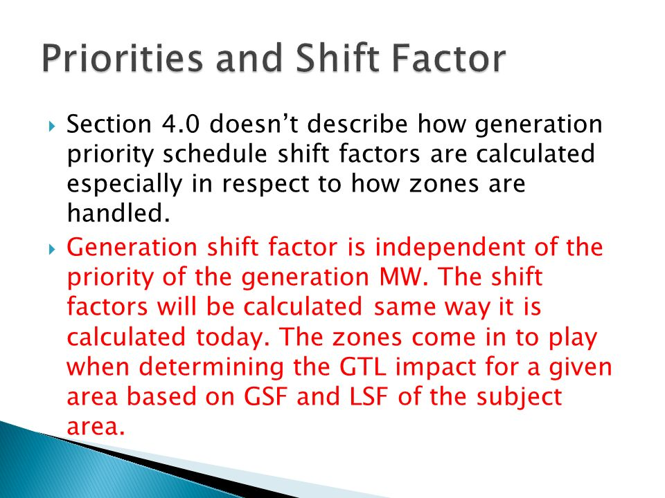 Section 4.0 doesnt describe how generation priority schedule shift factors are calculated especially in respect to how zones are handled.