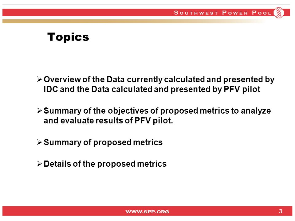 www.spp.org 3 Overview of the Data currently calculated and presented by IDC and the Data calculated and presented by PFV pilot Summary of the objecti