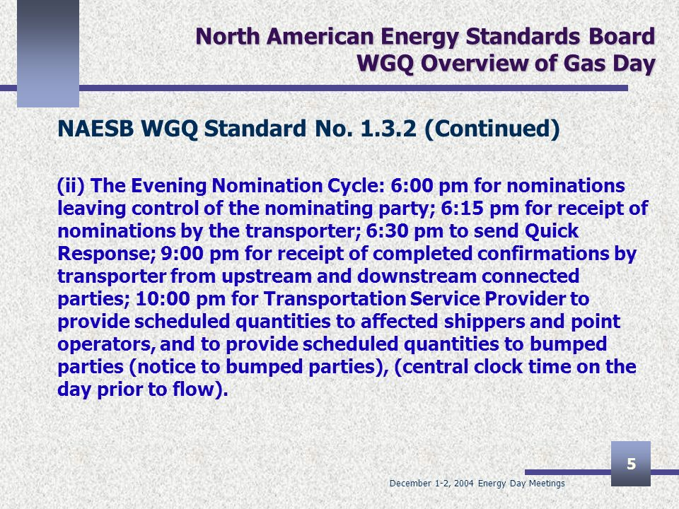 December 1-2, 2004 Energy Day Meetings 6 North American Energy Standards Board WGQ Overview of Gas Day NAESB WGQ Standard No.