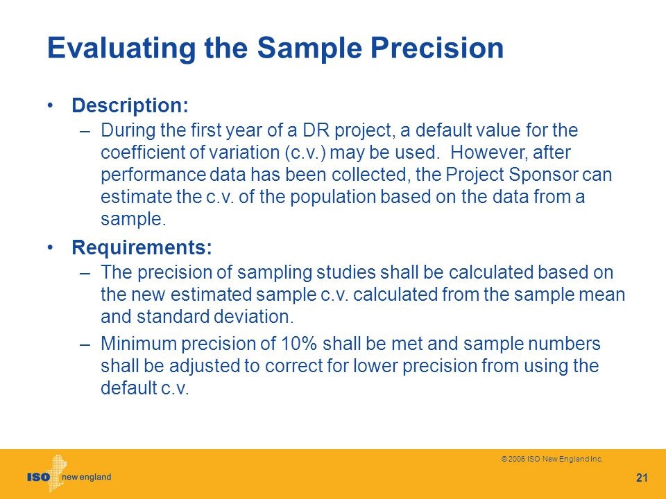 © 2006 ISO New England Inc. 21 Evaluating the Sample Precision Description: –During the first year of a DR project, a default value for the coefficien