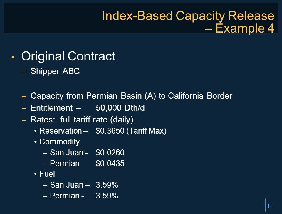 11 Index-Based Capacity Release – Example 4 Original Contract –Shipper ABC –Capacity from Permian Basin (A) to California Border –Entitlement –50,000