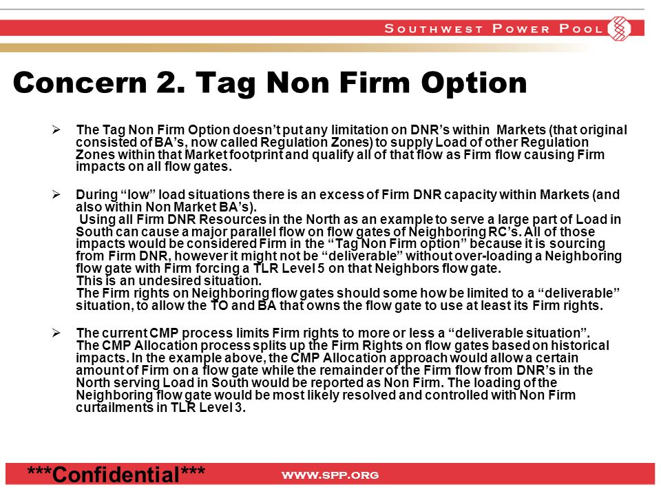 www.spp.org ***Confidential*** Concern 2. Tag Non Firm Option The Tag Non Firm Option doesnt put any limitation on DNRs within Markets (that original