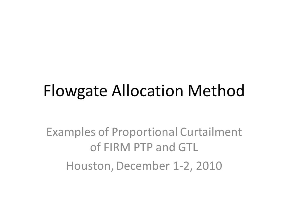 Flowgate Allocation Method Examples of Proportional Curtailment of FIRM PTP and GTL Houston, December 1-2, 2010