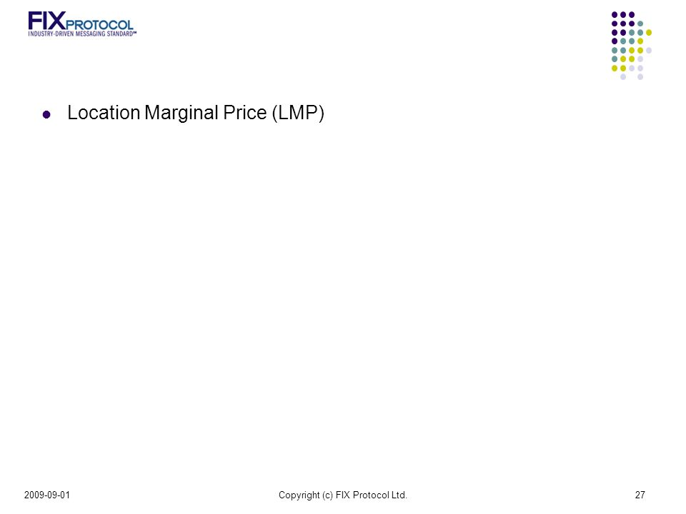 Location Marginal Price (LMP) Copyright (c) FIX Protocol Ltd.27
