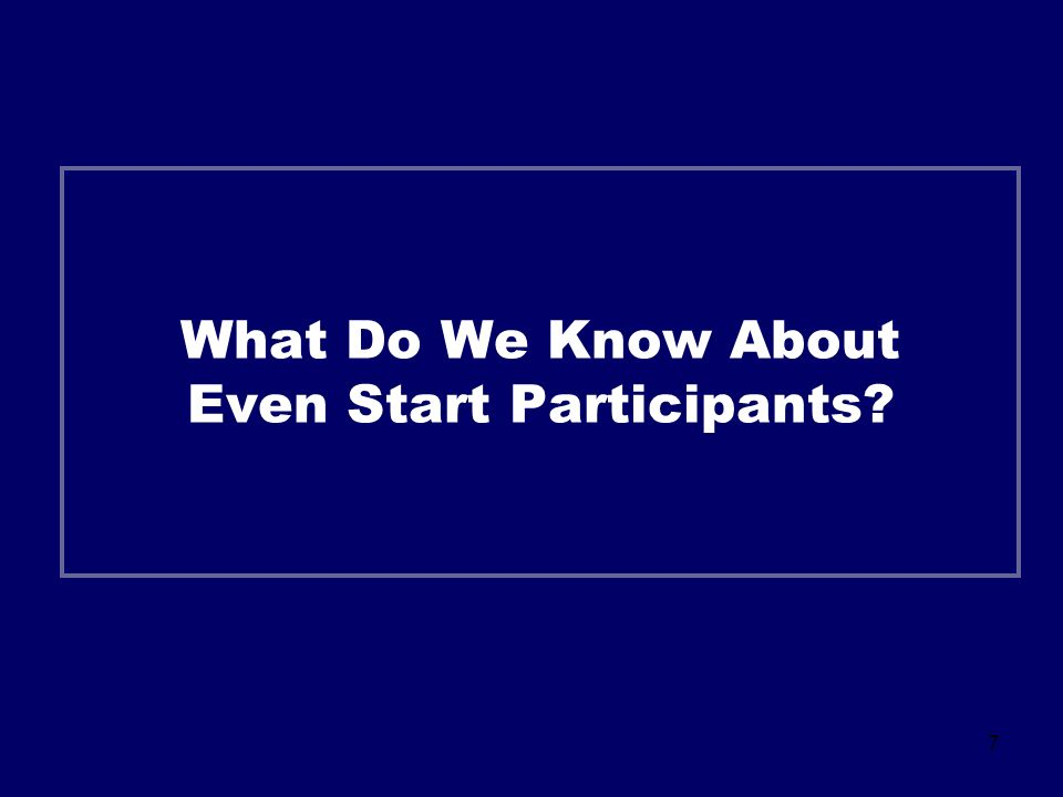 7 What Do We Know About Even Start Participants?