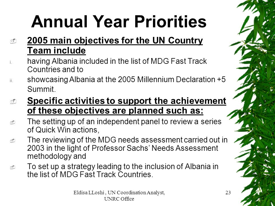 Eldisa LLoshi, UN Coordination Analyst, UNRC Office 23 Annual Year Priorities 2005 main objectives for the UN Country Team include having Albania incl