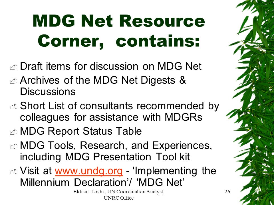Eldisa LLoshi, UN Coordination Analyst, UNRC Office 26 MDG Net Resource Corner, contains: Draft items for discussion on MDG Net Archives of the MDG Ne