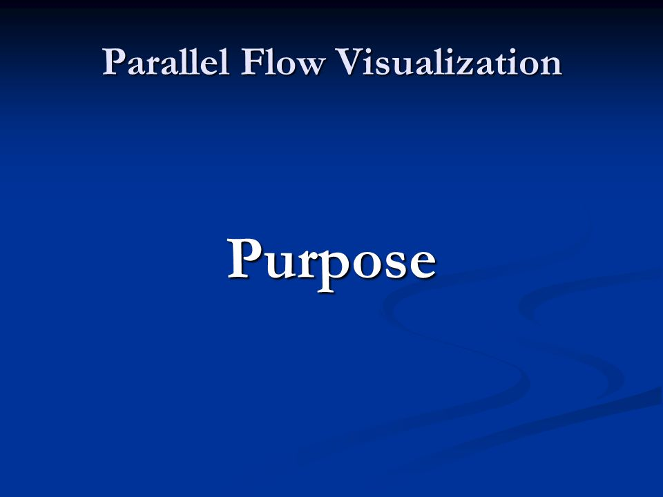 Parallel Flow Visualization Purpose
