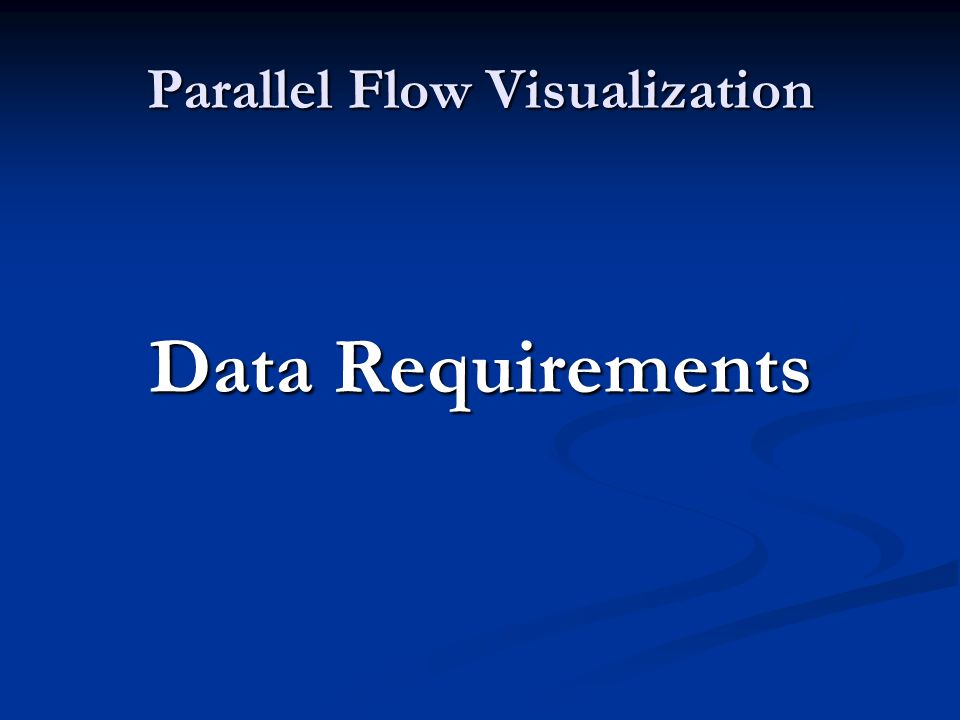 Parallel Flow Visualization Data Requirements