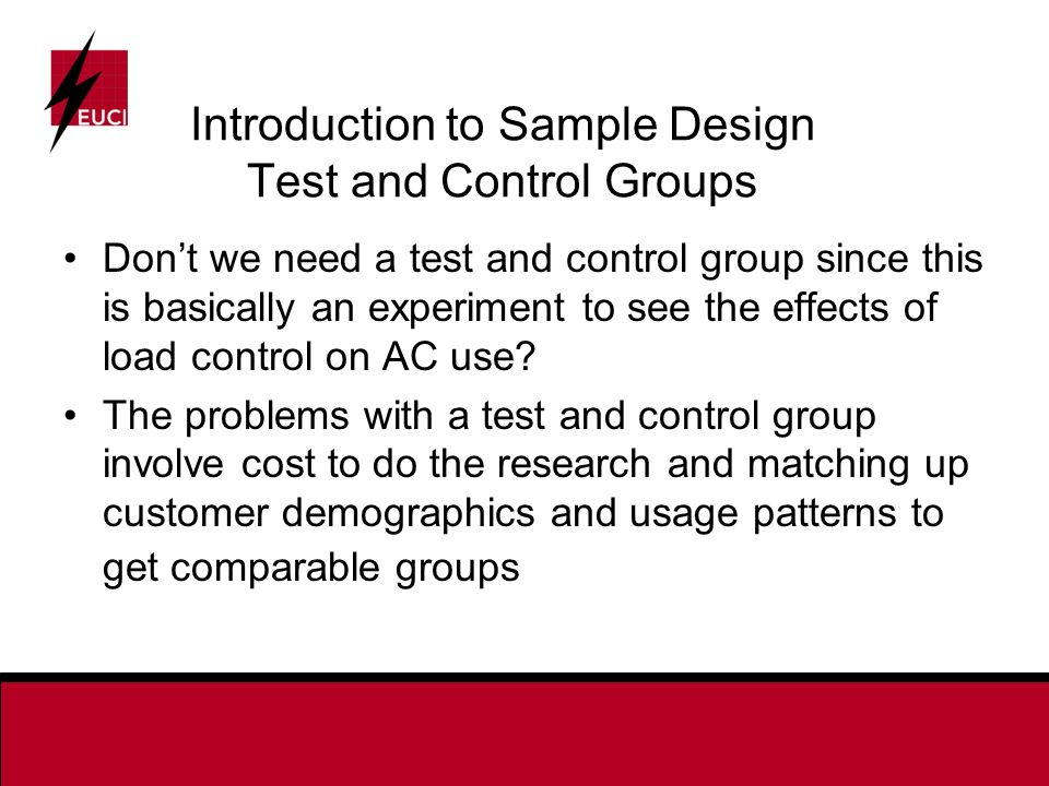 Introduction to Sample Design Test and Control Groups Dont we need a test and control group since this is basically an experiment to see the effects of load control on AC use.