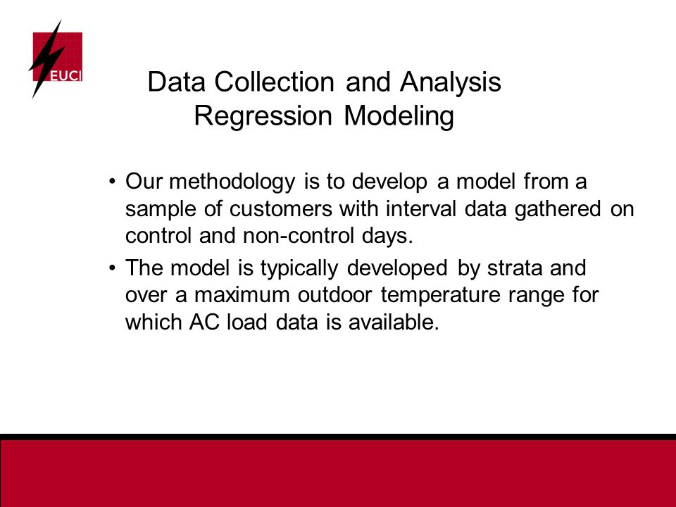 Data Collection and Analysis Regression Modeling Our methodology is to develop a model from a sample of customers with interval data gathered on control and non-control days.