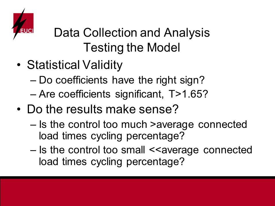 Data Collection and Analysis Testing the Model Statistical Validity –Do coefficients have the right sign.