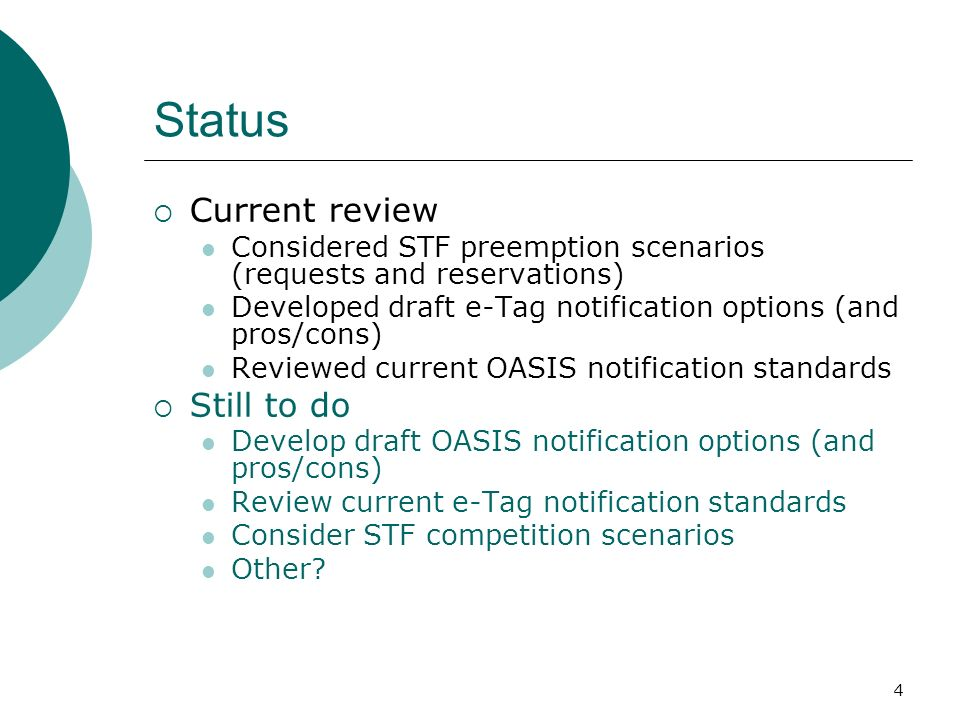 4 Status Current review Considered STF preemption scenarios (requests and reservations) Developed draft e-Tag notification options (and pros/cons) Reviewed current OASIS notification standards Still to do Develop draft OASIS notification options (and pros/cons) Review current e-Tag notification standards Consider STF competition scenarios Other