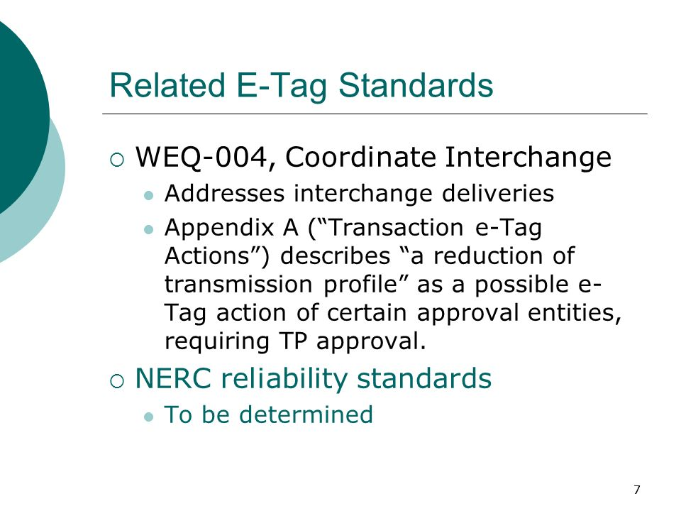 77 Related E-Tag Standards WEQ-004, Coordinate Interchange Addresses interchange deliveries Appendix A (Transaction e-Tag Actions) describes a reduction of transmission profile as a possible e- Tag action of certain approval entities, requiring TP approval.