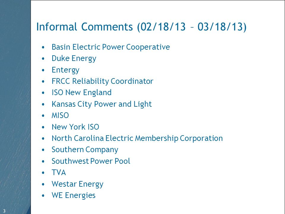 3 Free Template from www.brainybetty.com 3 Informal Comments (02/18/13 – 03/18/13) Basin Electric Power Cooperative Duke Energy Entergy FRCC Reliability Coordinator ISO New England Kansas City Power and Light MISO New York ISO North Carolina Electric Membership Corporation Southern Company Southwest Power Pool TVA Westar Energy WE Energies