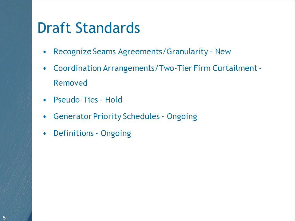 5 Free Template from www.brainybetty.com 5 Draft Standards Recognize Seams Agreements/Granularity - New Coordination Arrangements/Two-Tier Firm Curtailment - Removed Pseudo-Ties - Hold Generator Priority Schedules - Ongoing Definitions - Ongoing