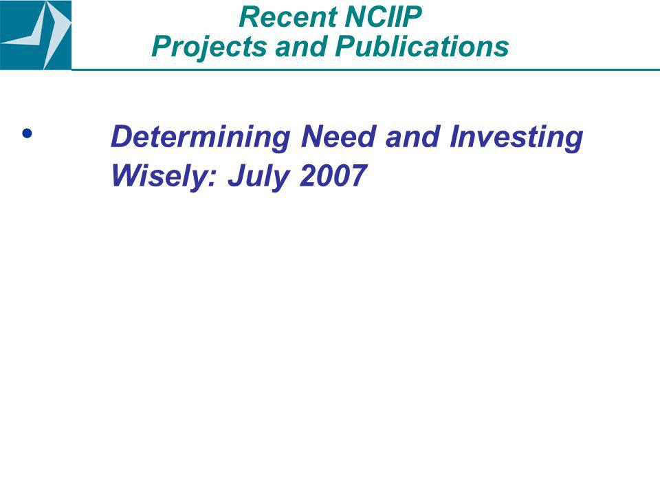 Determining Need and Investing Wisely: July 2007 Recent NCIIP Projects and Publications