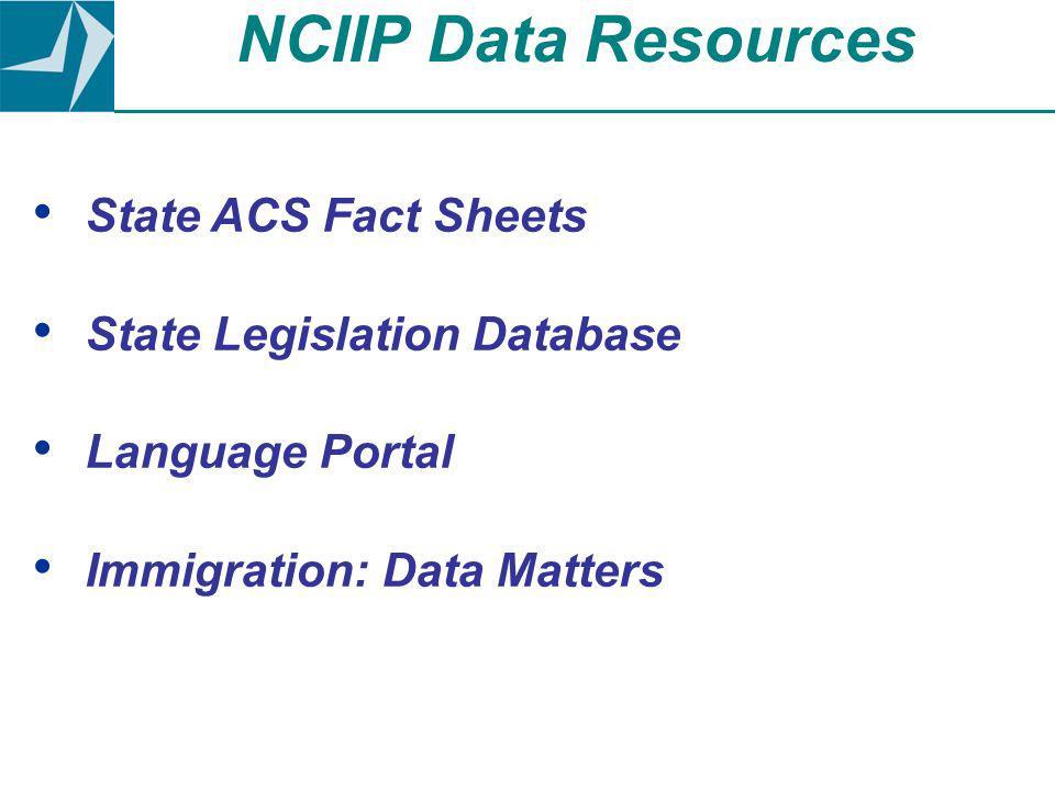 State ACS Fact Sheets State Legislation Database Language Portal Immigration: Data Matters NCIIP Data Resources