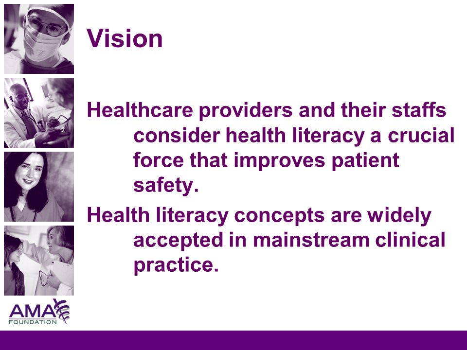 Vision Healthcare providers and their staffs consider health literacy a crucial force that improves patient safety. Health literacy concepts are widel