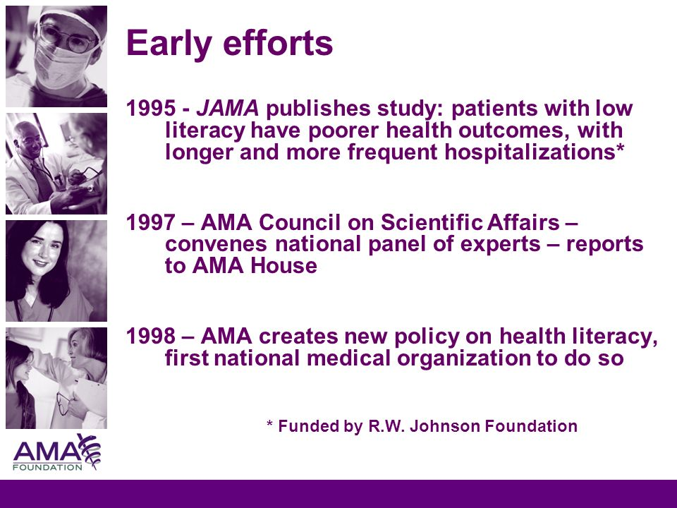 1995 - JAMA publishes study: patients with low literacy have poorer health outcomes, with longer and more frequent hospitalizations* 1997 – AMA Counci