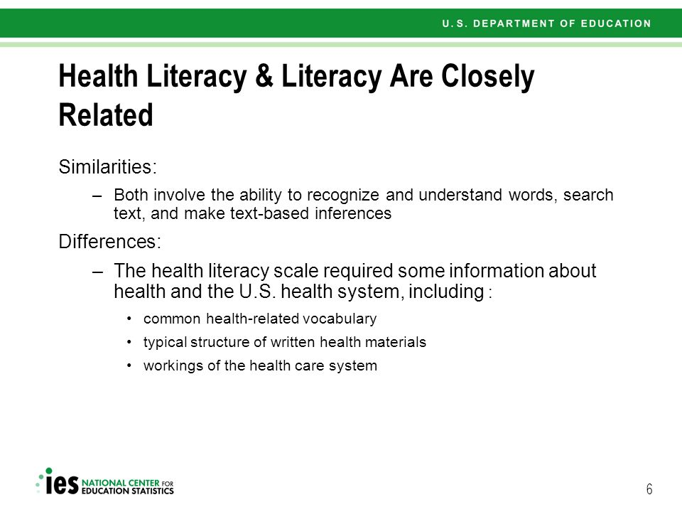 6 Health Literacy & Literacy Are Closely Related Similarities: –Both involve the ability to recognize and understand words, search text, and make text-based inferences Differences: –The health literacy scale required some information about health and the U.S.