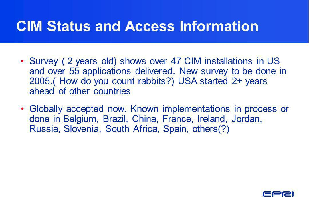 CIM Status and Access Information Survey ( 2 years old) shows over 47 CIM installations in US and over 55 applications delivered. New survey to be don