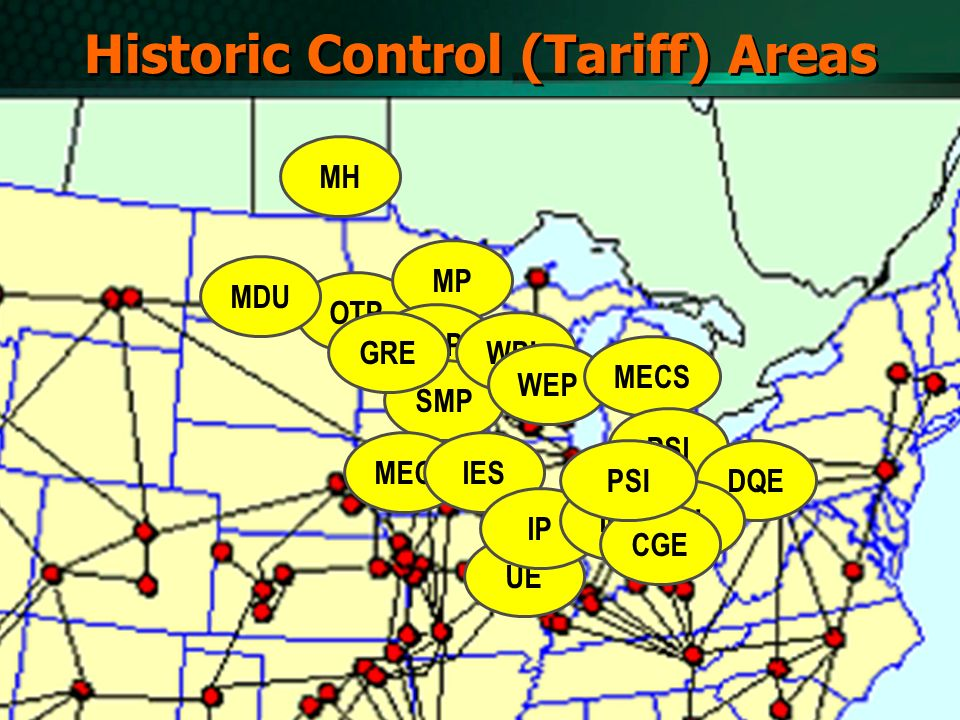 Historic Control (Tariff) Areas OTP MP MDU NSP SMP MECIES WPL WEP UE IP IPL MECS PSI DQE DPL CGE MH GRE PSI