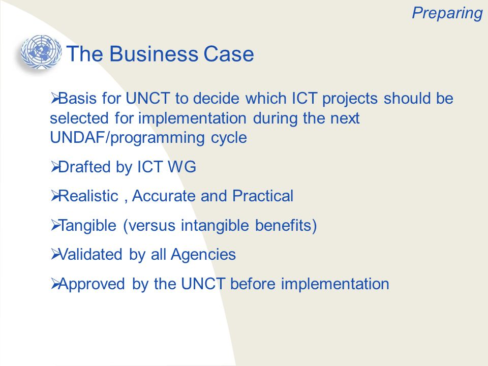 The Business Case Basis for UNCT to decide which ICT projects should be selected for implementation during the next UNDAF/programming cycle Drafted by