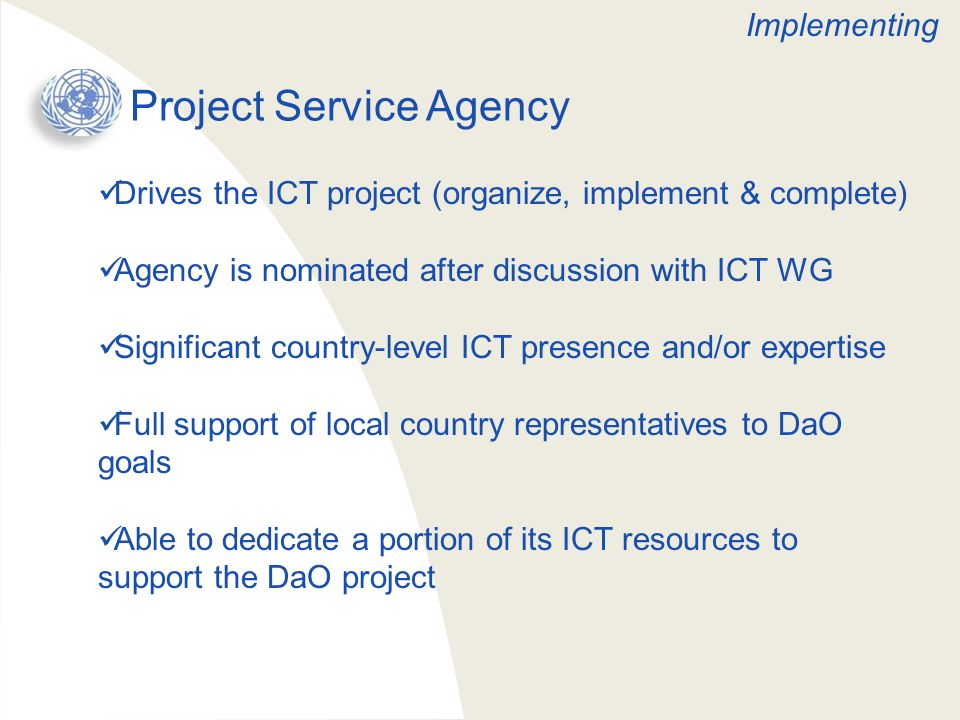 Project Service Agency Drives the ICT project (organize, implement & complete) Agency is nominated after discussion with ICT WG Significant country-le