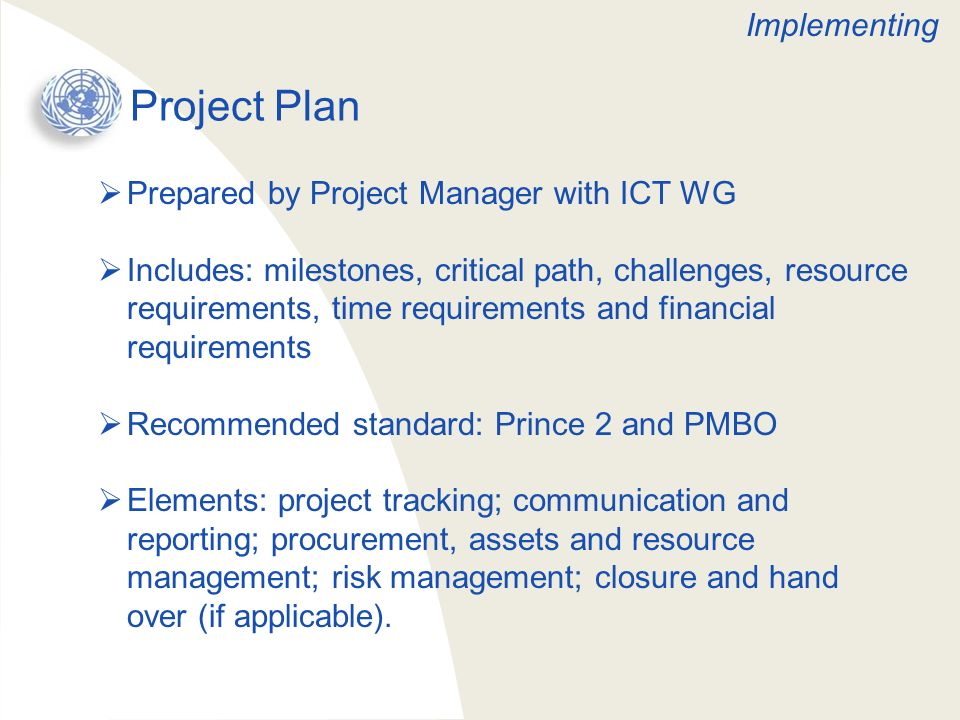 Project Plan Prepared by Project Manager with ICT WG Includes: milestones, critical path, challenges, resource requirements, time requirements and fin