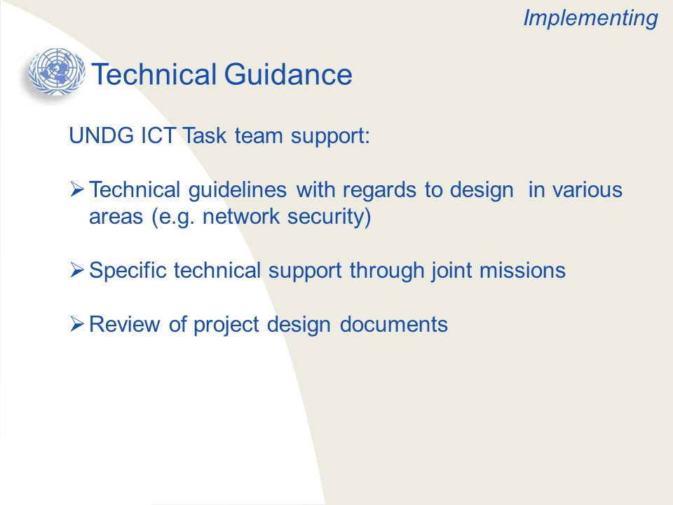 Technical Guidance UNDG ICT Task team support: Technical guidelines with regards to design in various areas (e.g. network security) Specific technical