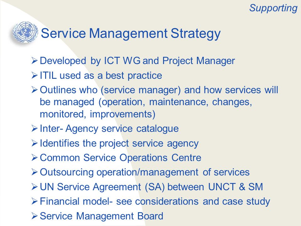 Service Management Strategy Developed by ICT WG and Project Manager ITIL used as a best practice Outlines who (service manager) and how services will