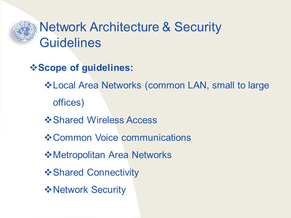 Network Architecture & Security Guidelines Scope of guidelines: Local Area Networks (common LAN, small to large offices) Shared Wireless Access Common