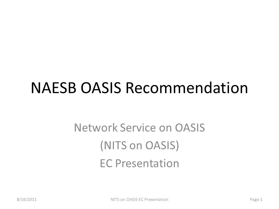NAESB OASIS Recommendation Network Service on OASIS (NITS on OASIS) EC Presentation 8/16/2011Page 1NITS on OASIS EC Presentation