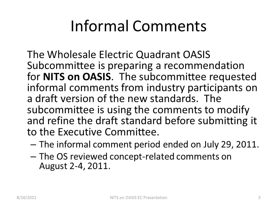 Informal Comments The Wholesale Electric Quadrant OASIS Subcommittee is preparing a recommendation for NITS on OASIS. The subcommittee requested infor