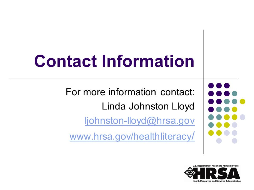 24 Contact Information For more information contact: Linda Johnston Lloyd ljohnston-lloyd@hrsa.gov www.hrsa.gov/healthliteracy /