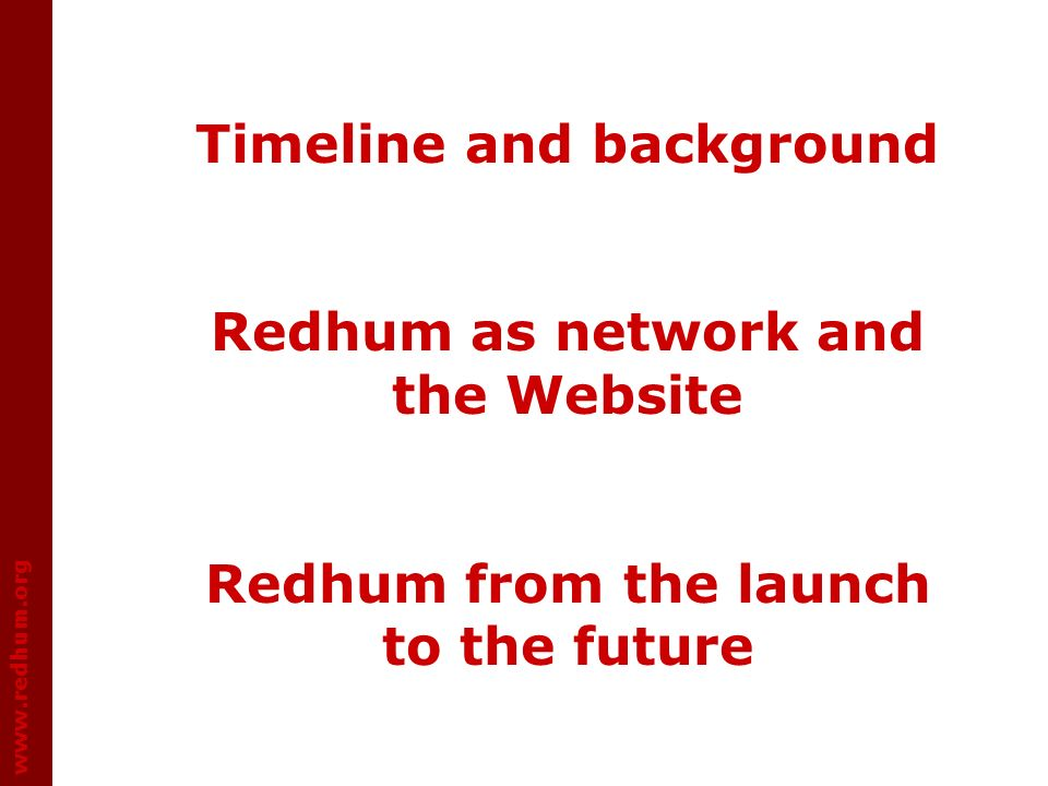 www.redhum.org Timeline and background Redhum as network and the Website Redhum from the launch to the future