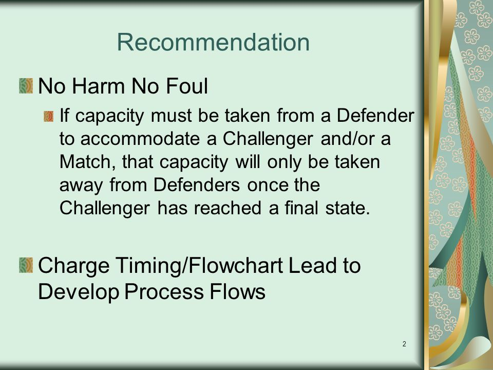 2 Recommendation No Harm No Foul If capacity must be taken from a Defender to accommodate a Challenger and/or a Match, that capacity will only be taken away from Defenders once the Challenger has reached a final state.