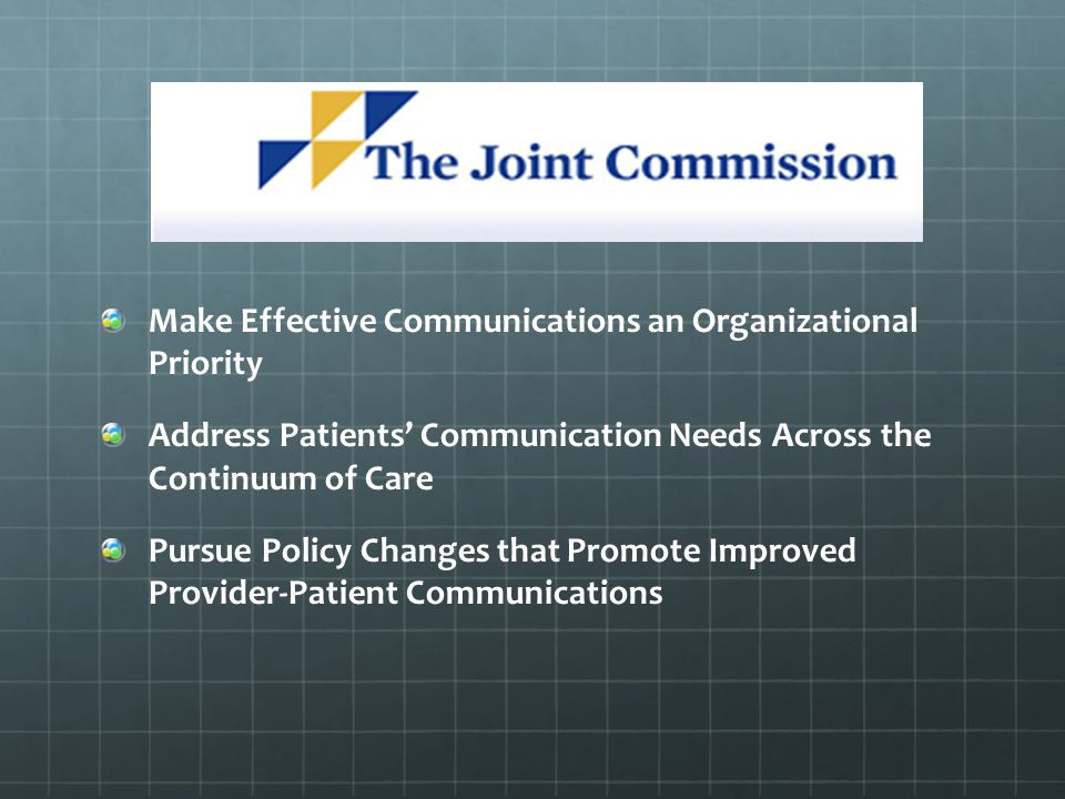 Make Effective Communications an Organizational Priority Address Patients Communication Needs Across the Continuum of Care Pursue Policy Changes that Promote Improved Provider-Patient Communications
