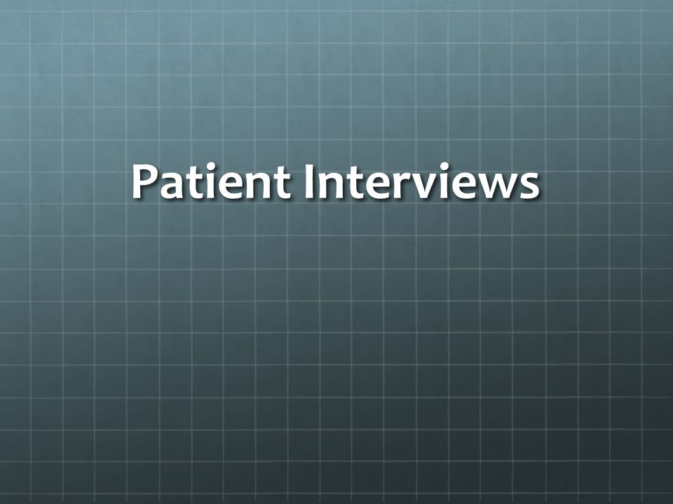 Patient Interviews