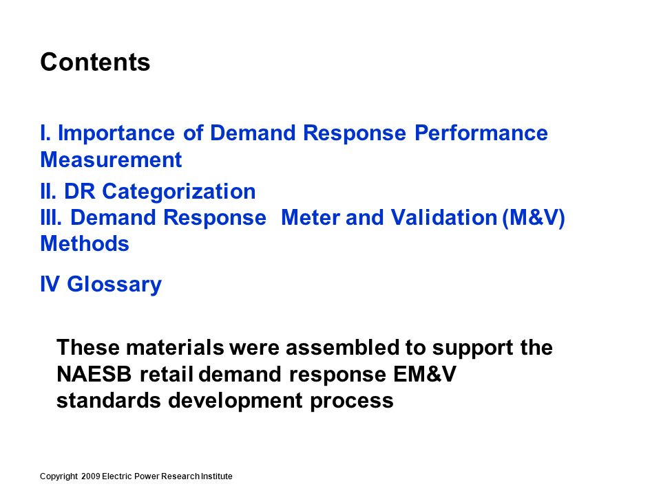 Copyright 2009 Electric Power Research Institute Contents I. Importance of Demand Response Performance Measurement II. DR Categorization III. Demand R