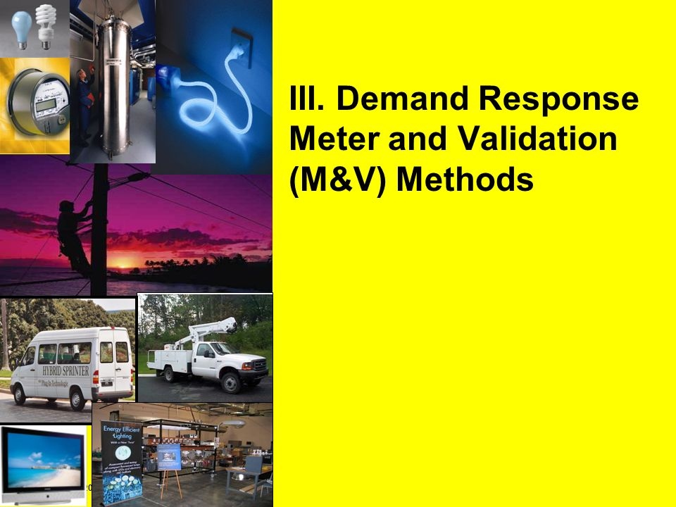 Copyright 2009 Electric Power Research Institute III. Demand Response Meter and Validation (M&V) Methods